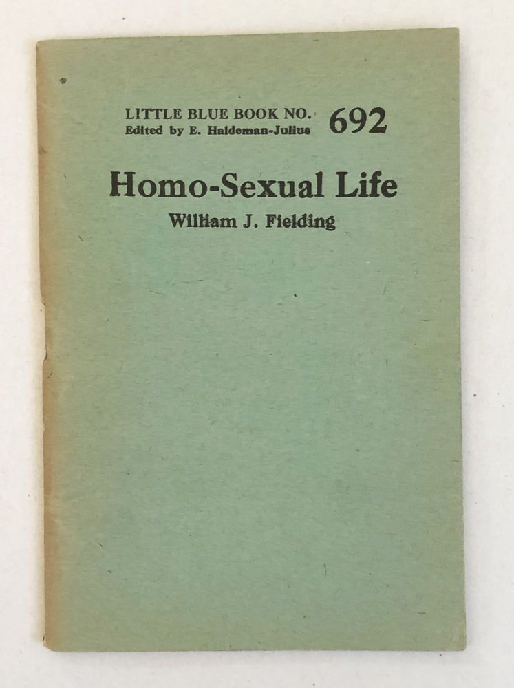 The Homo-Sexual Life [Little Blue Book No. 692]. William J. Fielding.
