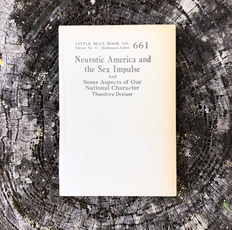 Neurotic America and the Sex Impulse and Some Aspects of Our National Character. [Little Blue Book No. 661]. Theodire Dreiser.