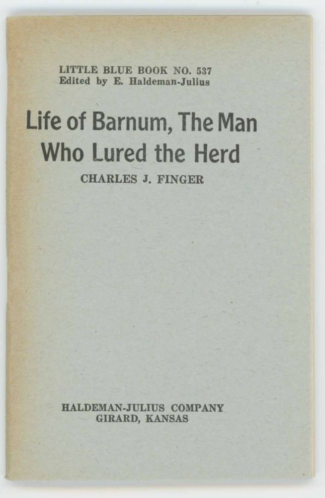 Life of Barnum, the Man Who Lured the Herd [Little Blue Book No. 537]. Charles J. Finger.