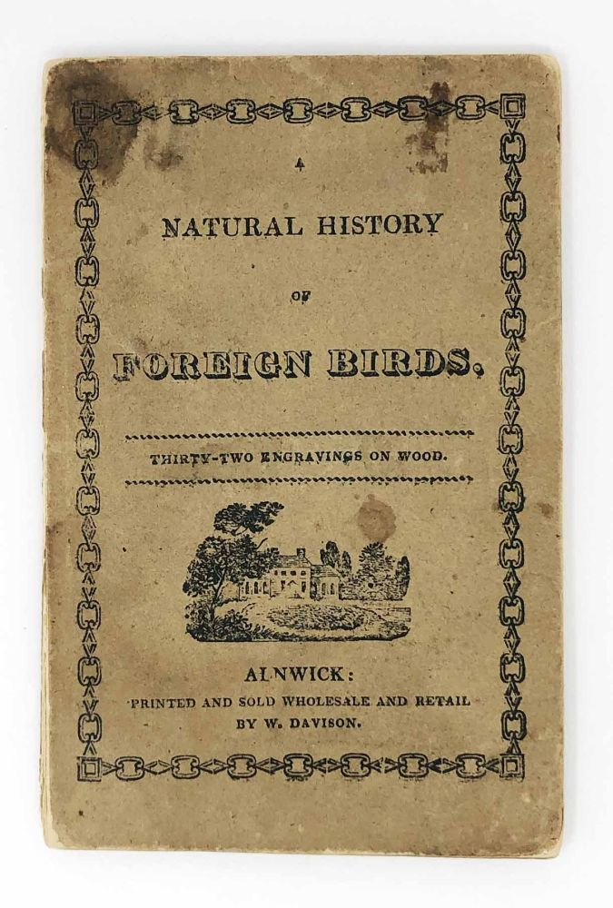 A Natural History of Foreign Birds. Thirty-Four Engravings on Wood. Thomas. William Davison Bewick, printer.