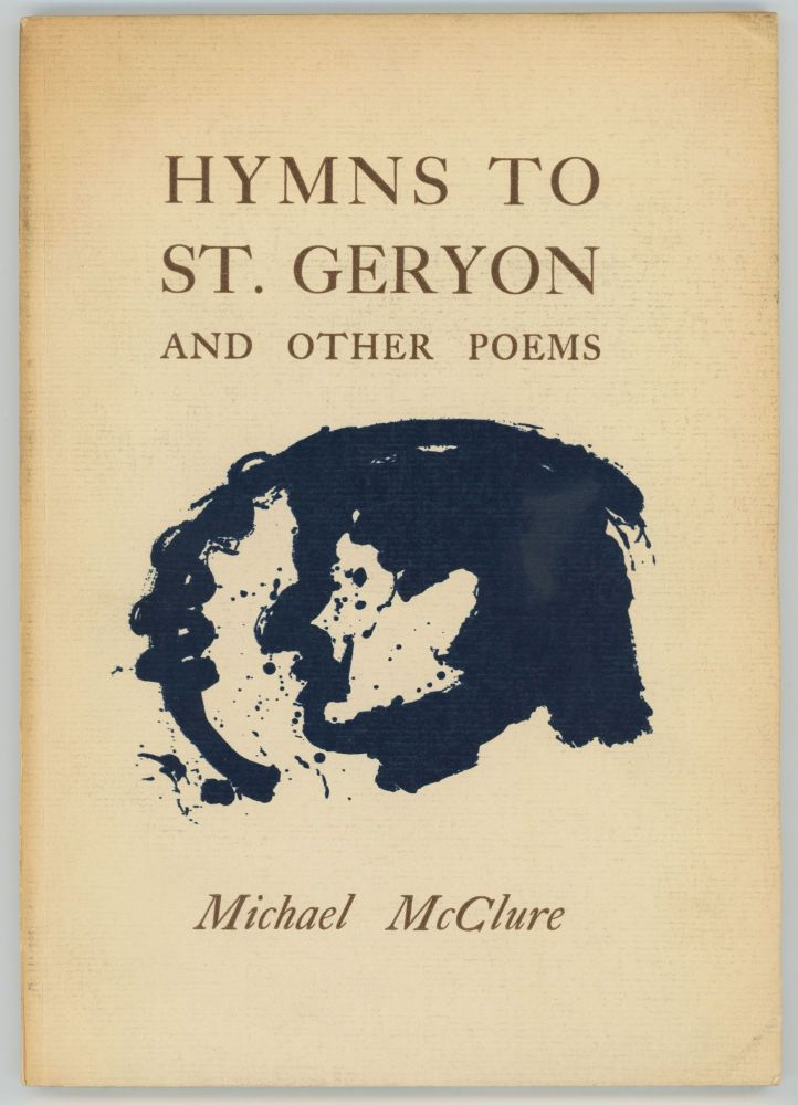 Hymns to St. Geryon and Other Poems. Michael McClure.