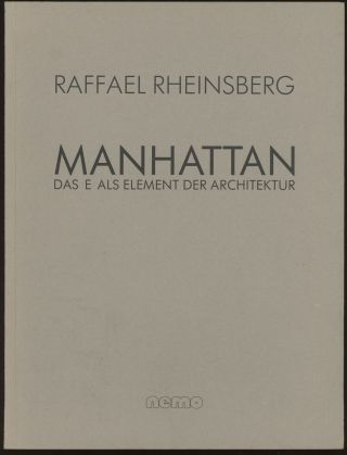 Manhattan: das E Also Element der Architektur. Raffael Rheinsberg.