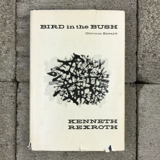 Bird in the Bush: Obvious Essays. Kenneth Rexroth.