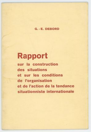 Rapport sur la construction des situations et sur les conditions de l'organisation et de l'action de la tendance situationniste internationale. G. - E. Debord, Guy.