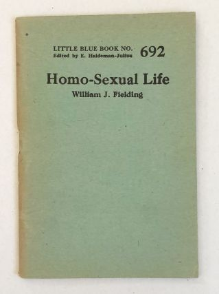 The Homo-Sexual Life [Little Blue Book No. 692]. William J. Fielding